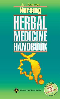 Nursing Herbal Medicine Handbook - Lippincott Williams & Wilkins, and Springhouse (Prepared for publication by)