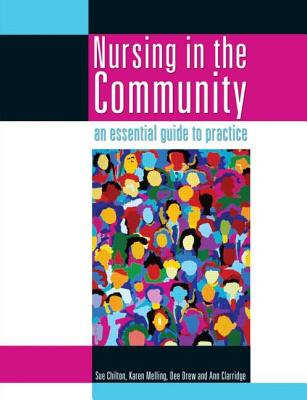 Nursing in the Community: An Essential Guide to Practice - Chilton, Sue, and Melling, Karen, and Drew, Dee