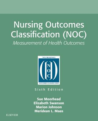 Nursing Outcomes Classification (NOC): Measurement of Health Outcomes - Moorhead, Sue, and Johnson, Marion, and Maas, Meridean L.