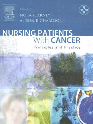 Nursing Patients with Cancer: Principles and Practice - Kearney, Nora, and Richardson, Alison