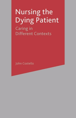 Nursing the Dying Patient: Caring in Different Contexts - Costello, John