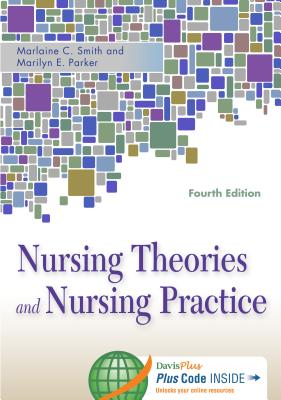 Nursing Theories and Nursing Practice - Smith, Marlaine, PhD, RN, Faan, and Parker, Marilyn E, PhD, RN, Faan