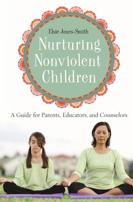 Nurturing Nonviolent Children: A Guide for Parents, Educators, and Counselors - Jones-Smith, Elsie, Dr.
