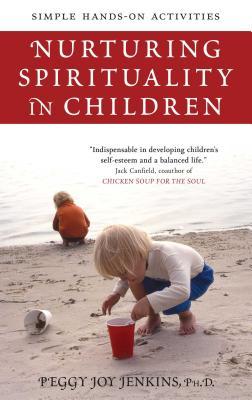 Nurturing Spirituality in Children: Simple Hands-On Activities - Jenkins, Peggy Joy
