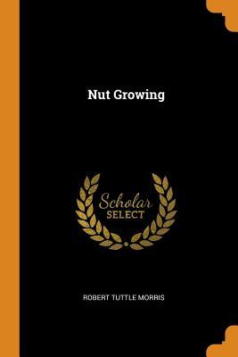 Nut Growing - Morris, Robert Tuttle
