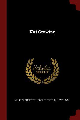 Nut Growing - Morris, Robert T (Robert Tuttle) 1857- (Creator)