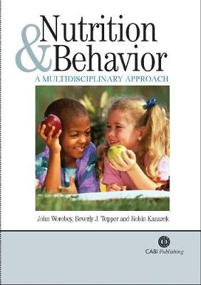 Nutrition and Behavior: A Multidisciplinary Approach - Worobey, John, and Tepper, Beverly J, and Kanarek, Robin B