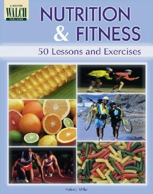 Nutrition and Fitness: 50 Lessons and Exercises - Miller, Helen J