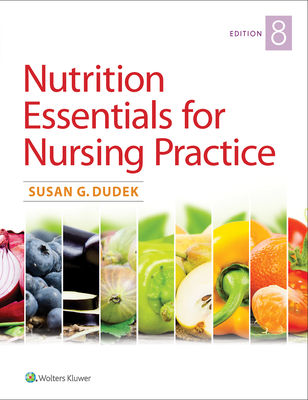 Nutrition Essentials for Nursing Practice - Dudek, Susan
