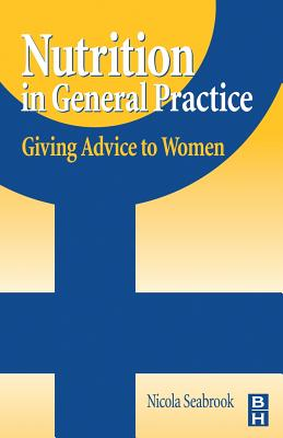Nutrition in General Practice: Giving Advice to Women - Seabrook, Nicola