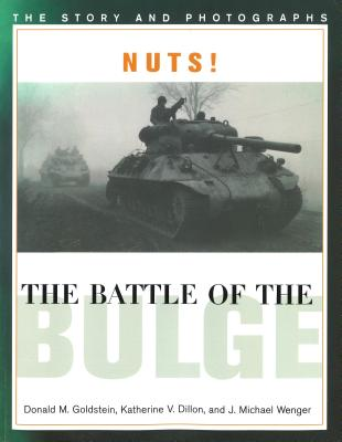 Nuts! the Battle of the Bulge: The Story and Photographs - Goldstein, Donald M, and Wenger, J Michael, and Dillon, Katherine V