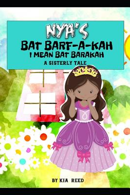 Nya's Bat Barf-a-kah: I Mean Bat Barakah - Reed, Kia K
