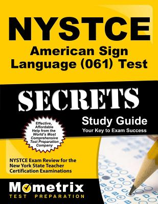 NYSTCE American Sign Language (061) Test Secrets: NYSTCE Exam Review for the New York State Teacher Certification Examinations - Nystce Exam Secrets Test Prep Team