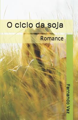 O ciclo da soja: Romance - Vaz, Fernando
