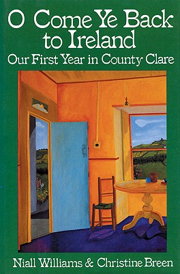 O Come Ye Back to Ireland: Our First Year in County Clare - Williams, Niall, and Breen, Christine