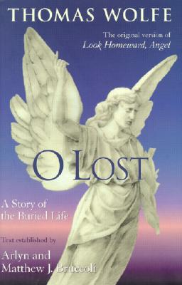 O Lost: A Story of the Buried Life - Wolfe, Thomas, and Bruccoli, Arlyn (Text by), and Bruccoli, Matthew J, Professor (Text by)