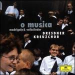 O Musica: Madrigale & Volkslieder - Dresden Kreuzchor (choir, chorus)