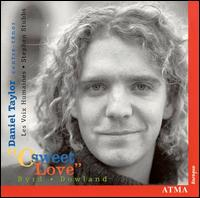 O Sweet Love: Songs by Dowland & Byrd - Daniel Taylor (counter tenor); Les Voix Humaines; Stephen Stubbs (lute)