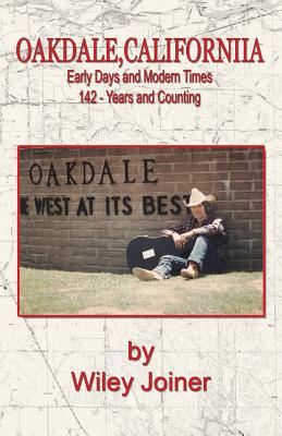 Oakdale, California, Early Days and Modern Times - Joiner, Wiley, and O'Brien, Lauren (Editor), and Mitchell, Judith (Editor)