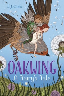 Oakwing: A Fairy's Tale - Clarke, E J