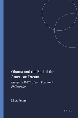 Obama and the End of the American Dream: Essays in Political and Economic Philosophy - Peters, Michael A