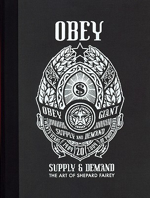 Obey: Supply and Demand: Supply & Demand : the Art of Shepard Fairey 1989-2009 - Fairey, Shepard