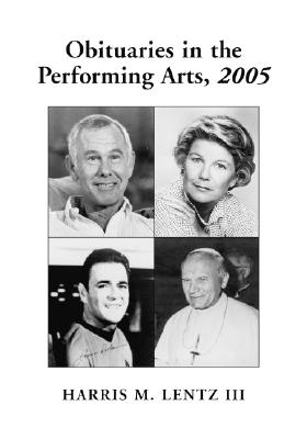 Obituaries in the Performing Arts, 2005: Film, Television, Radio, Theatre, Dance, Music, Cartoons and Pop Culture - Lentz, Harris M, III