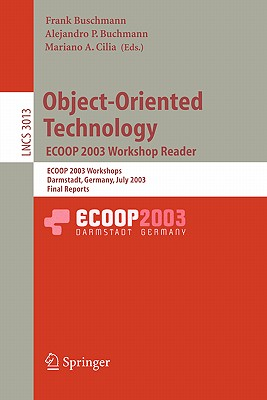 Object-Oriented Technology. Ecoop 2003 Workshop Reader: Ecoop 2003 Workshops, Darmstadt, Germany, July 21-25, 2003, Final Reports - Buschmann, Frank (Editor), and Buchmann, Alejandro P (Editor), and Cilia, Mariano (Editor)