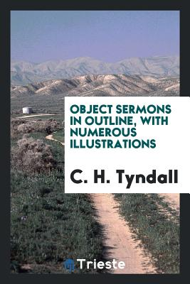 Object Sermons in Outline, with Numerous Illustrations - Tyndall, C H
