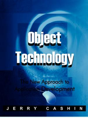 Object Technology: The New Approach to Application Development - Cashin, Jerry