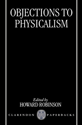 Objections to Physicalism - Robinson, Howard (Editor)