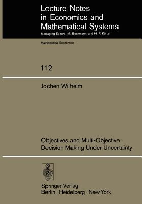 Objectives and Multi-Objective Decision Making Under Uncertainty - Wilhelm, J