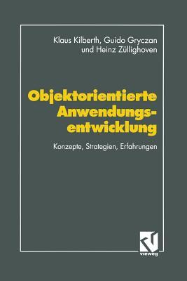 Objektorientierte Anwendungsentwicklung: Konzepte, Strategien, Erfahrungen - Kilberth, Klaus