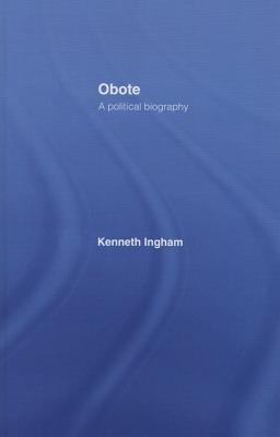 Obote: A Political Biography - Ingham, Kenneth