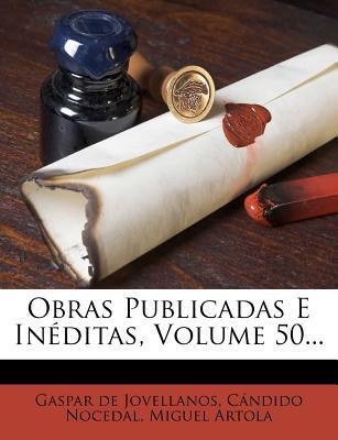 Obras Publicadas E Ineditas, Volume 50... - Jovellanos, Gaspar De, and Nocedal, Candido, and Artola, Miguel