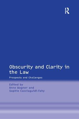 Obscurity and Clarity in the Law: Prospects and Challenges - Cacciaguidi-Fahy, Sophie, and Wagner, Anne (Editor)