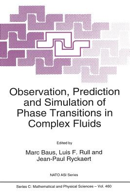 Observation, Prediction and Simulation of Phase Transitions in Complex Fluids - Baus, Marc (Editor), and Rull, L. F. (Editor), and Ryckaert, Jean-Paul (Editor)