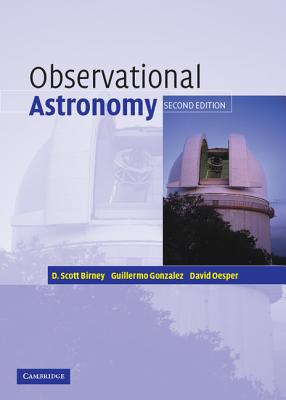 Observational Astronomy - Birney, D Scott, and Gonzalez, Guillermo, PH.D., and Oesper, David