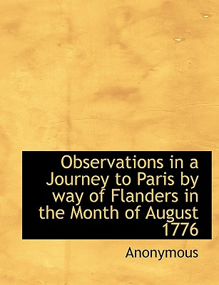 Observations in a Journey to Paris by Way of Flanders in the Month of August 1776 - Anonymous