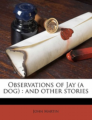 Observations of Jay (a Dog): And Other Stories - Martin, John