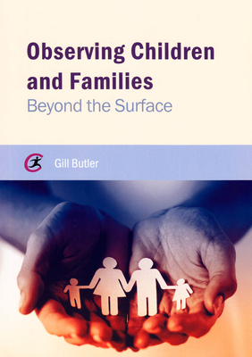 Observing Children and Families: Beyond the Surface - Butler, Gill