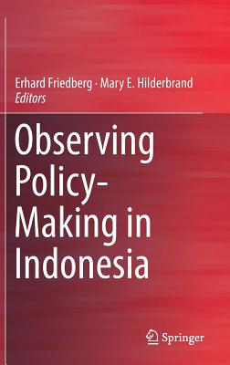 Observing Policy-Making in Indonesia - Friedberg, Erhard (Editor), and Hilderbrand, Mary E. (Editor)