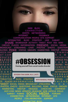 #Obsession: Freeing Yourself from Social Media Disorder - Sadri, M a L M F T Seyedeh Tina