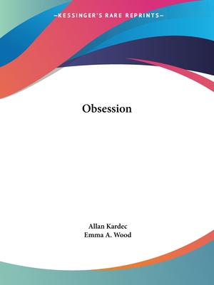 Obsession - Kardec, Allan, and Wood, Emma A