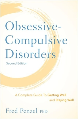 Obsessive-Compulsive Disorders: A Complete Guide to Getting Well and Staying Well - Penzel, Fred