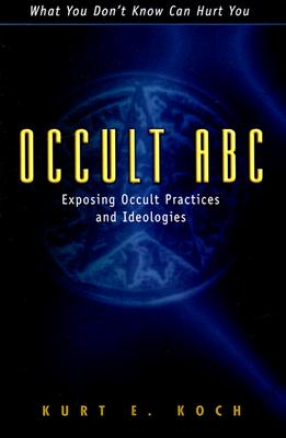 Occult ABC: Exposing Occult Practices and Ideologies - Koch, Kurt E