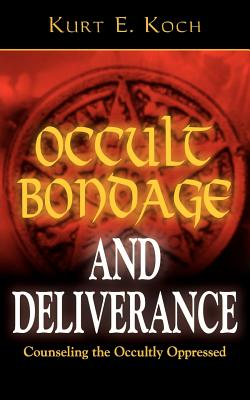 Occult Bondage and Deliverance: Counseling the Occultly Oppressed - Koch, Kurt E