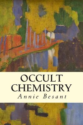 Occult Chemistry - Leadbeater, Charles W, and Besant, Annie