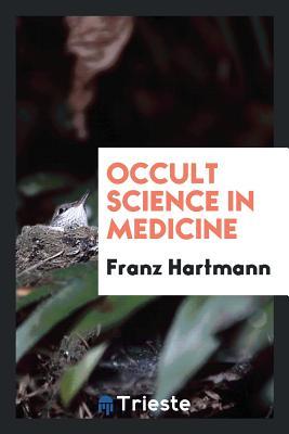 Occult Science in Medicine - Hartmann, Franz