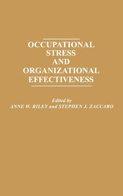 Occupational Stress and Organizational Effectiveness - Unknown, and Riley, Anne W (Editor), and Zaccaro, Stephen J (Editor)
